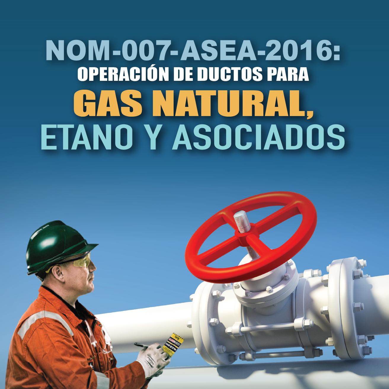 NOM-007-ASEA-2016: Operación de Ductos para Gas Natural, Etano y Asociados