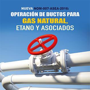 Nueva NOM-007-ASEA-2016: Operación de Ductos para Gas Natural, Etano y Asociados