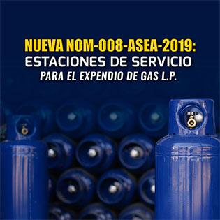 Nueva NOM-008-ASEA-2019: Estaciones de Servicio para el Expendio de Gas L.P.