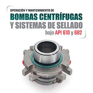 Operación y Mantenimiento de Bombas Centrífugas y Sistemas de Sellado bajo API 610 y 682