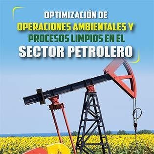 Optimización de operaciones ambientales y procesos limpios en el sector petrolero