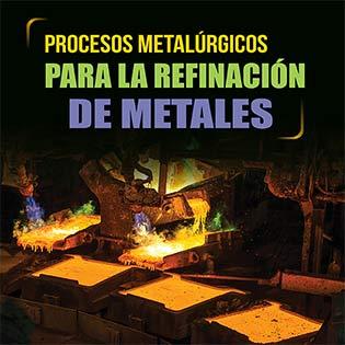 Procesos metalúrgicos para la refinación de metales