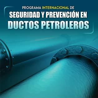 Programa internacional de seguridad y prevención en ductos petroleros