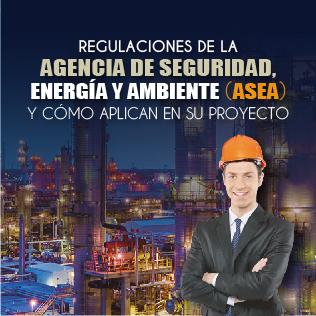 Regulaciones de la Agencia de Seguridad, Energía y Ambiente (ASEA) y cómo aplican en su proyecto