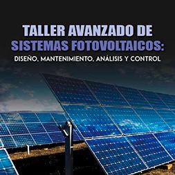Taller Avanzado de Sistemas Fotovoltaicos: Diseño, Mantenimiento, Análisis y Control