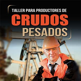Taller para productores de crudos pesados