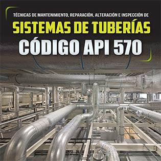 Técnicas de mantenimiento, reparación, alternación e inspección de sistemas de tuberías, código API570