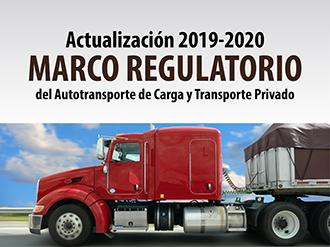 Actualización 2019-2020 Marco Regulatorio del Autotransporte de Carga  y Transporte Privado