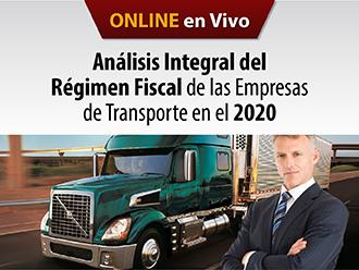 Análisis Integral del régimen fiscal de las empresas de Autotransporte en el 2020 (Online)