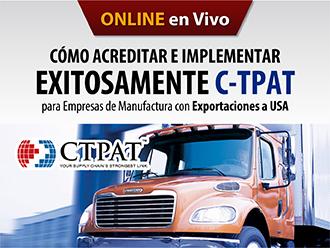 Cómo acreditar e implementar exitosamente C-TPAT para empresas de manufactura con exportaciones a USA (Online)