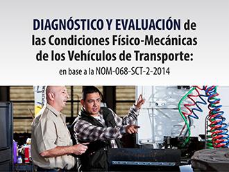 Diagnóstico y Evaluación de las condiciones fisico-mecánicas de los vehículos de transporte: en base a la NOM 068-SCT-2-2014