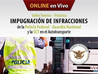 Taller teórico-práctico Impugnación de infracciones de la Policía Federal-Guardia nacional y SCT en el Autotransporte(Online)